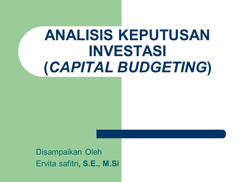 ANALISIS KEPUTUSAN INVESTASI (CAPITAL BUDGETING)