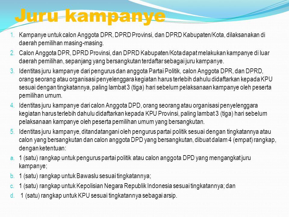 Juru kampanye Kampanye untuk calon Anggota DPR, DPRD Provinsi, dan DPRD Kabupaten/Kota, dilaksanakan di daerah pemilihan masing-masing.