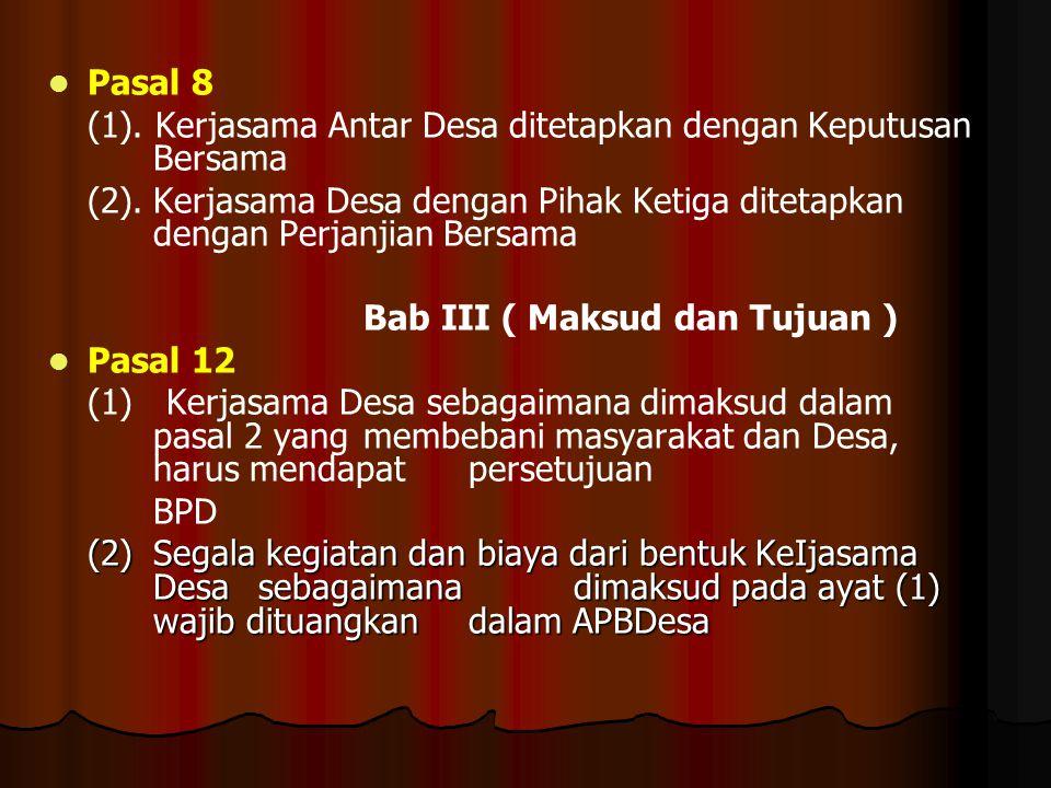 Pasal 8 (1). Kerjasama Antar Desa ditetapkan dengan Keputusan Bersama.