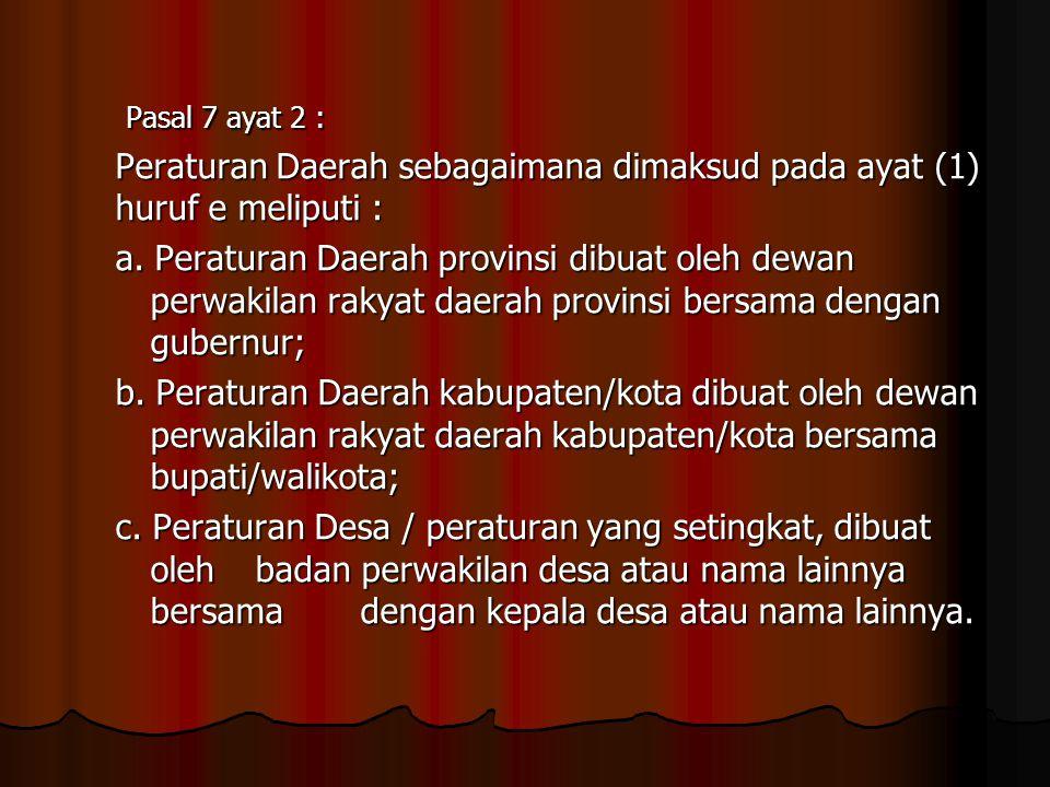 Pasal 7 ayat 2 : Peraturan Daerah sebagaimana dimaksud pada ayat (1) huruf e meliputi :