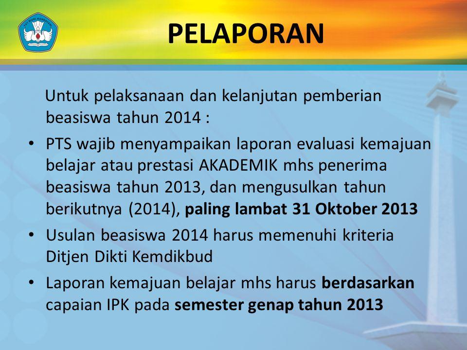 PELAPORAN Untuk pelaksanaan dan kelanjutan pemberian beasiswa tahun 2014 :