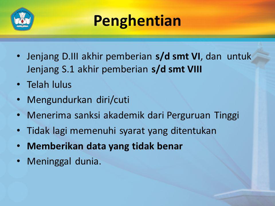 Penghentian Jenjang D.III akhir pemberian s/d smt VI, dan untuk Jenjang S.1 akhir pemberian s/d smt VIII.