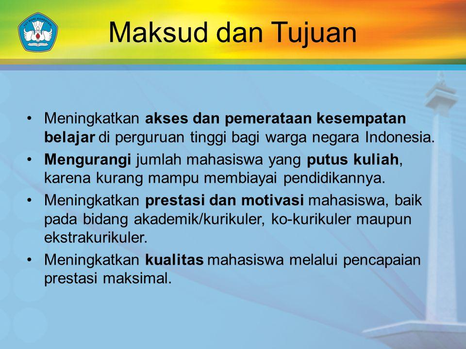 Maksud dan Tujuan Meningkatkan akses dan pemerataan kesempatan belajar di perguruan tinggi bagi warga negara Indonesia.