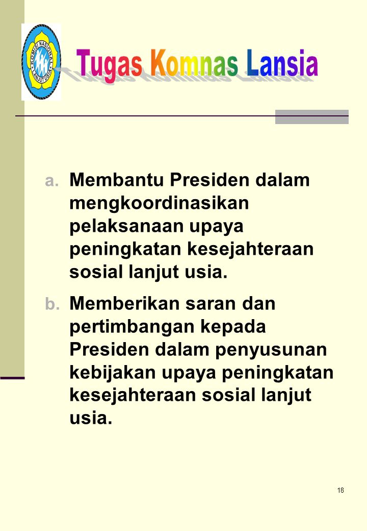 Tugas Komnas Lansia Membantu Presiden dalam mengkoordinasikan pelaksanaan upaya peningkatan kesejahteraan sosial lanjut usia.