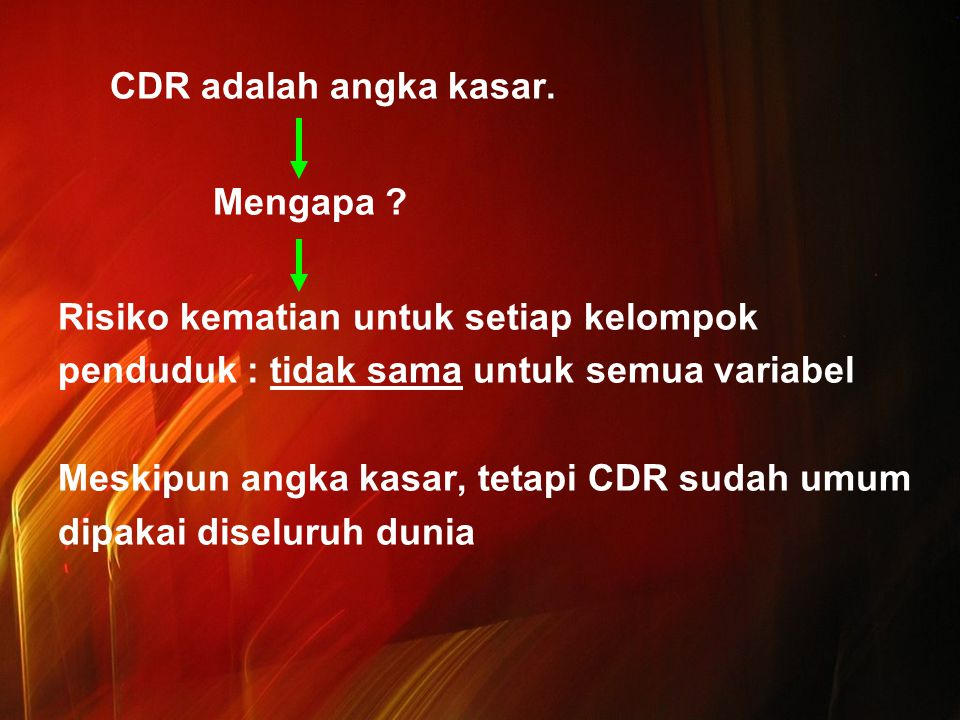 CDR adalah angka kasar. Mengapa Risiko kematian untuk setiap kelompok. penduduk : tidak sama untuk semua variabel.