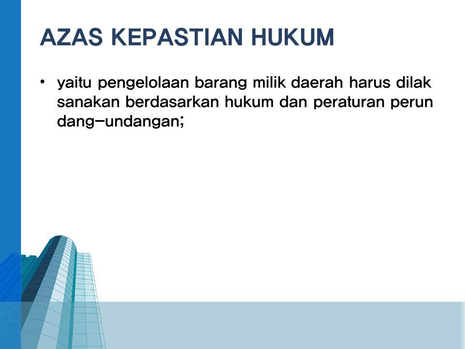 AZAS KEPASTIAN HUKUM yaitu pengelolaan barang milik daerah harus dilaksanakan berdasarkan hukum dan peraturan perundang-undangan;
