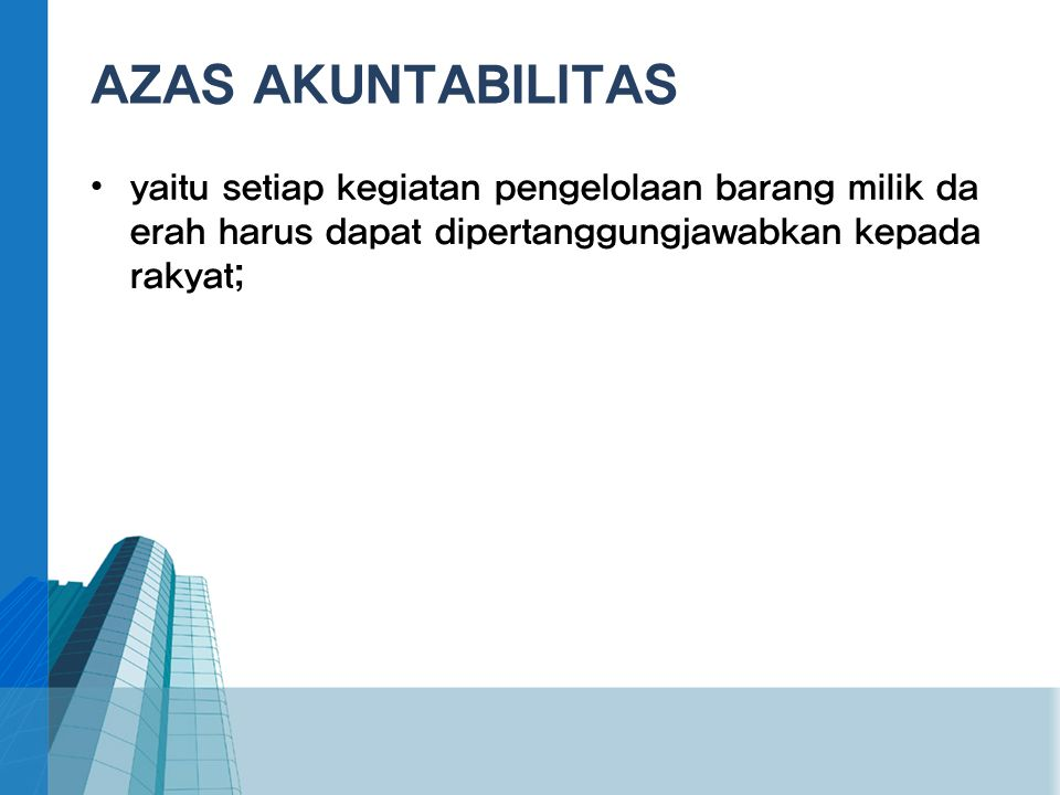 AZAS AKUNTABILITAS yaitu setiap kegiatan pengelolaan barang milik daerah harus dapat dipertanggungjawabkan kepada rakyat;