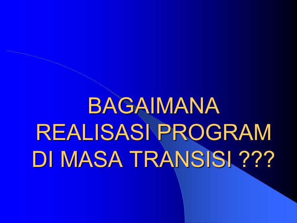 BAGAIMANA REALISASI PROGRAM DI MASA TRANSISI