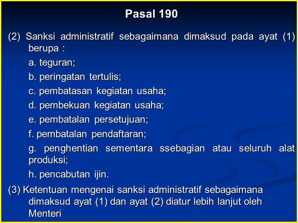 Pasal 190 (2) Sanksi administratif sebagaimana dimaksud pada ayat (1) berupa : a. teguran; b. peringatan tertulis;