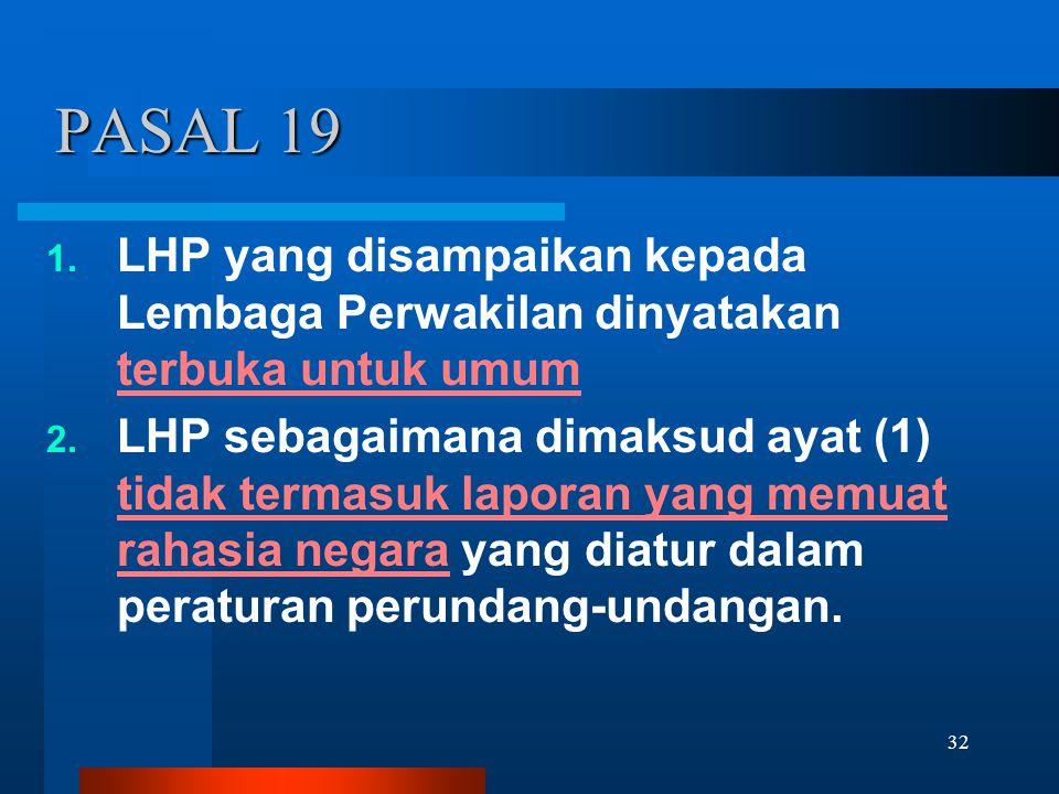 PASAL 19 LHP yang disampaikan kepada Lembaga Perwakilan dinyatakan terbuka untuk umum.