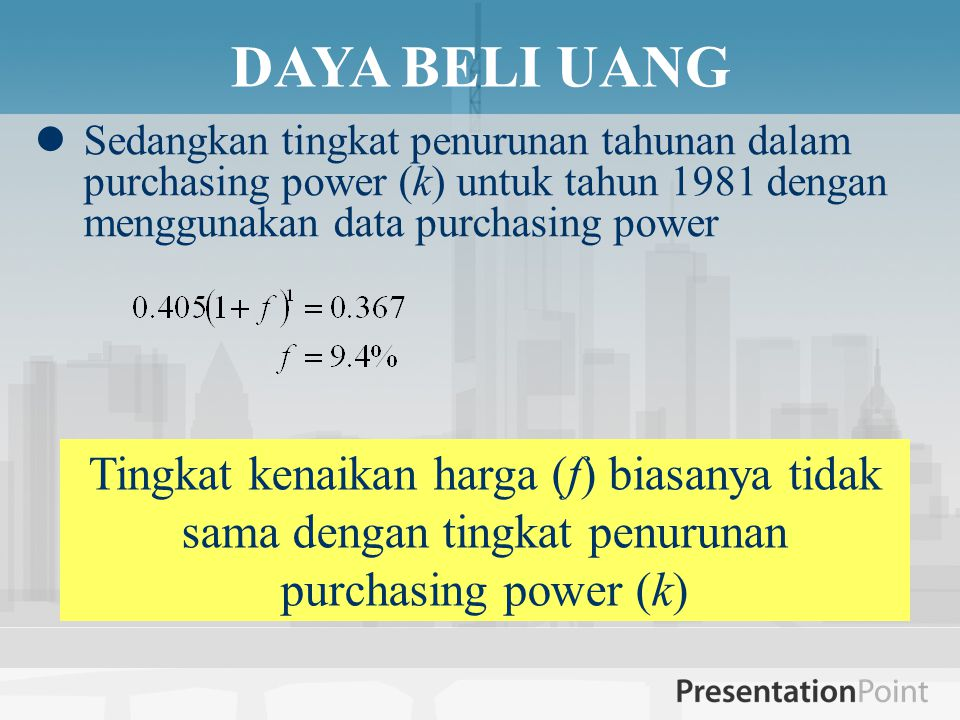 DAYA BELI UANG Sedangkan tingkat penurunan tahunan dalam purchasing power (k) untuk tahun 1981 dengan menggunakan data purchasing power.