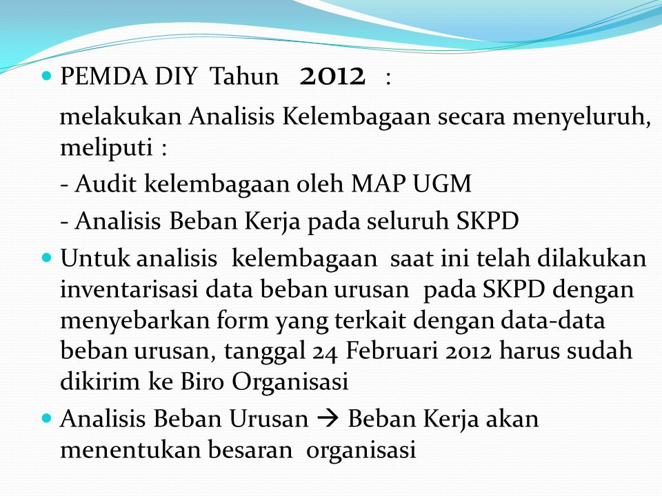 PEMDA DIY Tahun 2012 : melakukan Analisis Kelembagaan secara menyeluruh, meliputi : - Audit kelembagaan oleh MAP UGM.