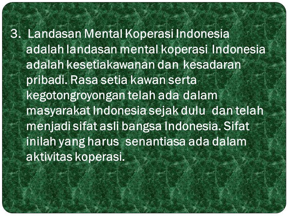 3. Landasan Mental Koperasi Indonesia. adalah landasan mental koperasi