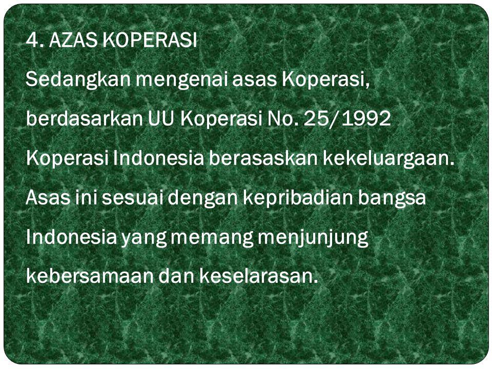 4. AZAS KOPERASI Sedangkan mengenai asas Koperasi, berdasarkan UU Koperasi No.