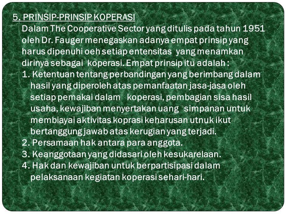 5. PRINSIP-PRINSIP KOPERASI Dalam The Cooperative Sector yang ditulis pada tahun 1951 oleh Dr.
