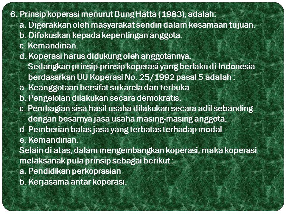 6. Prinsip koperasi menurut Bung Hatta (1983), adalah: a