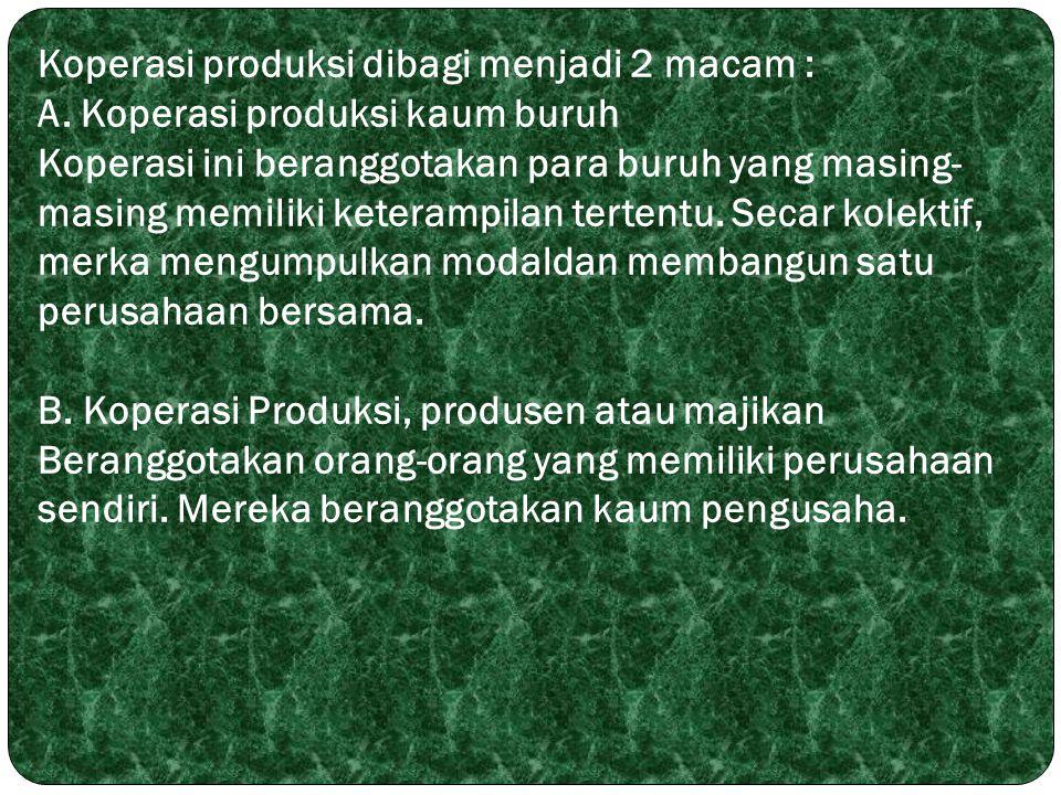 Koperasi produksi dibagi menjadi 2 macam : A