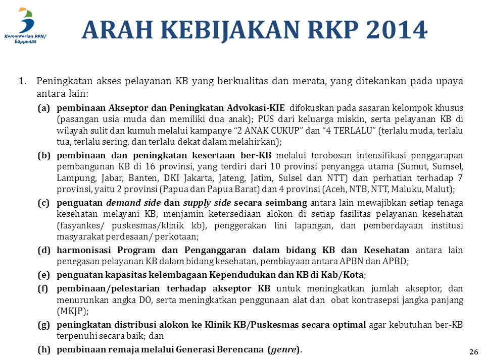 ARAH KEBIJAKAN RKP 2014 Peningkatan akses pelayanan KB yang berkualitas dan merata, yang ditekankan pada upaya antara lain: