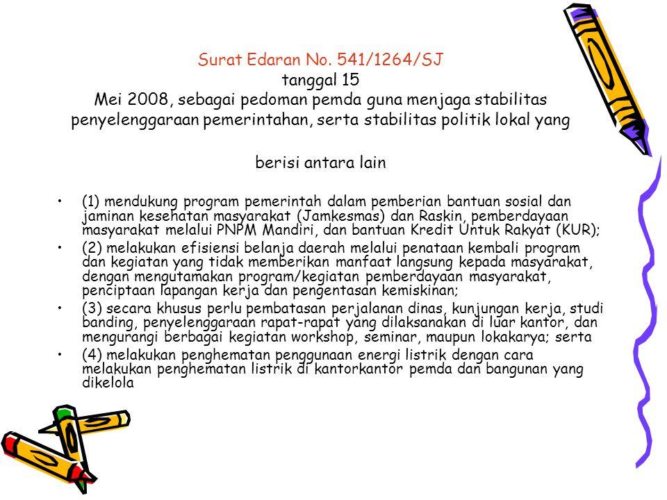 Surat Edaran No. 541/1264/SJ tanggal 15 Mei 2008, sebagai pedoman pemda guna menjaga stabilitas penyelenggaraan pemerintahan, serta stabilitas politik lokal yang berisi antara lain