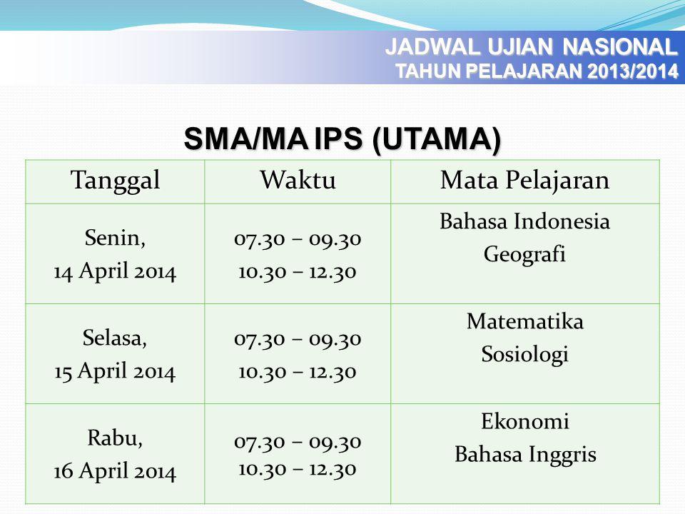 SMA/MA IPS (UTAMA) Tanggal Waktu Mata Pelajaran JADWAL UJIAN NASIONAL