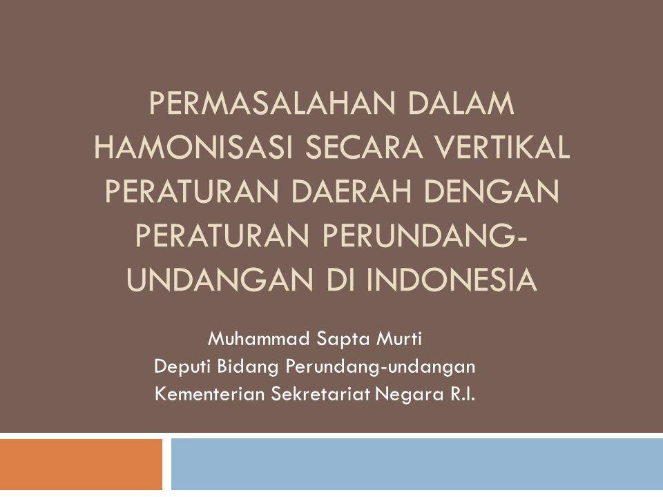 Permasalahan dalam hamonisasi secara vertikal peraturan daerah dengan peraturan perundang-undangan di INDONESIA