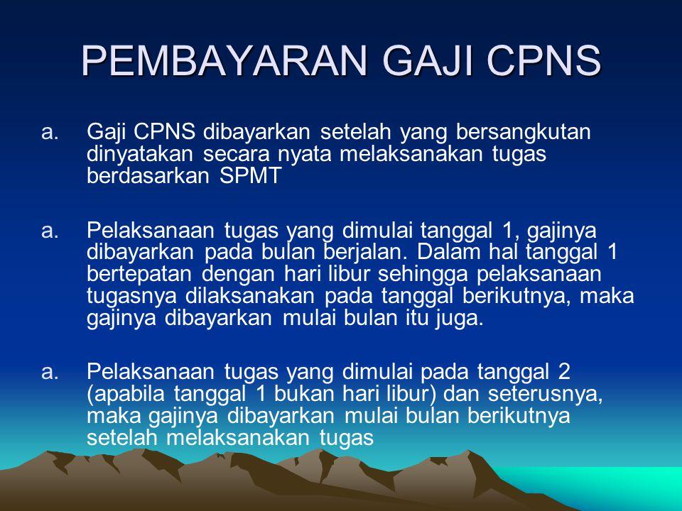 PEMBAYARAN GAJI CPNS Gaji CPNS dibayarkan setelah yang bersangkutan dinyatakan secara nyata melaksanakan tugas berdasarkan SPMT.