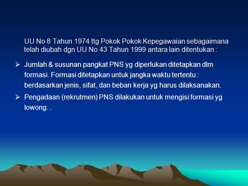 UU No 8 Tahun 1974 ttg Pokok Pokok Kepegawaian sebagaimana telah diubah dgn UU No 43 Tahun 1999 antara lain ditentukan :