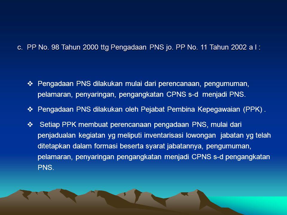 c. PP No. 98 Tahun 2000 ttg Pengadaan PNS jo. PP No