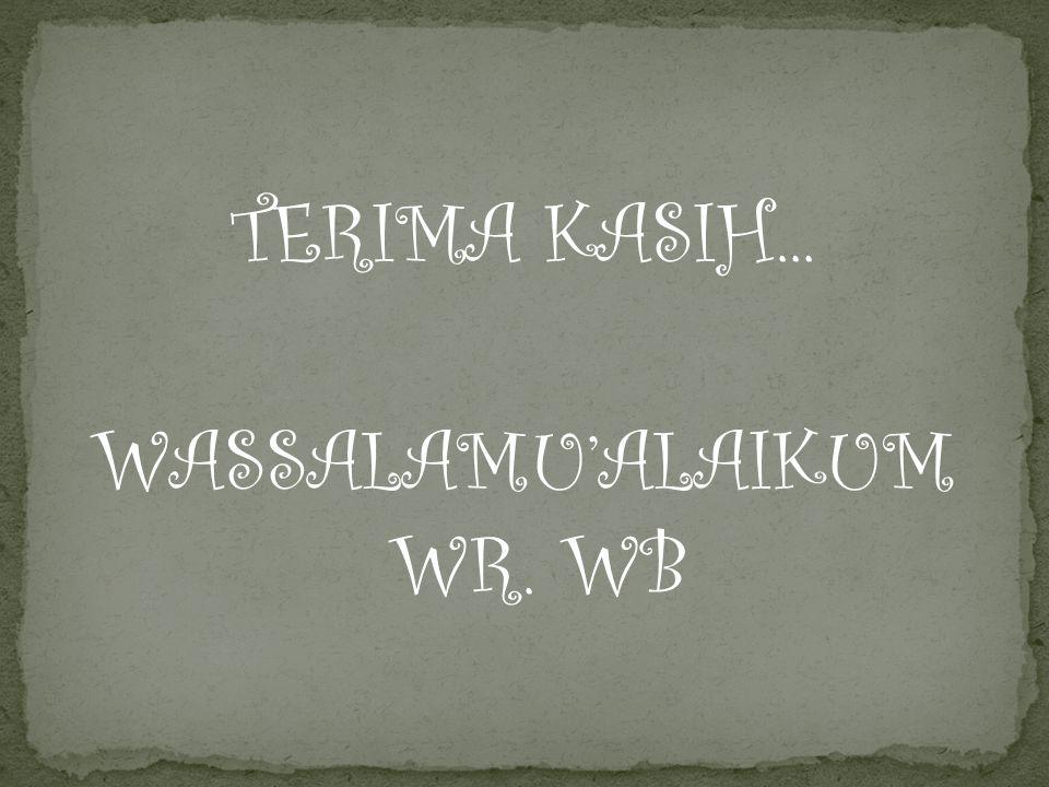 TERIMA KASIH... WASSALAMU'ALAIKUM WR. WB