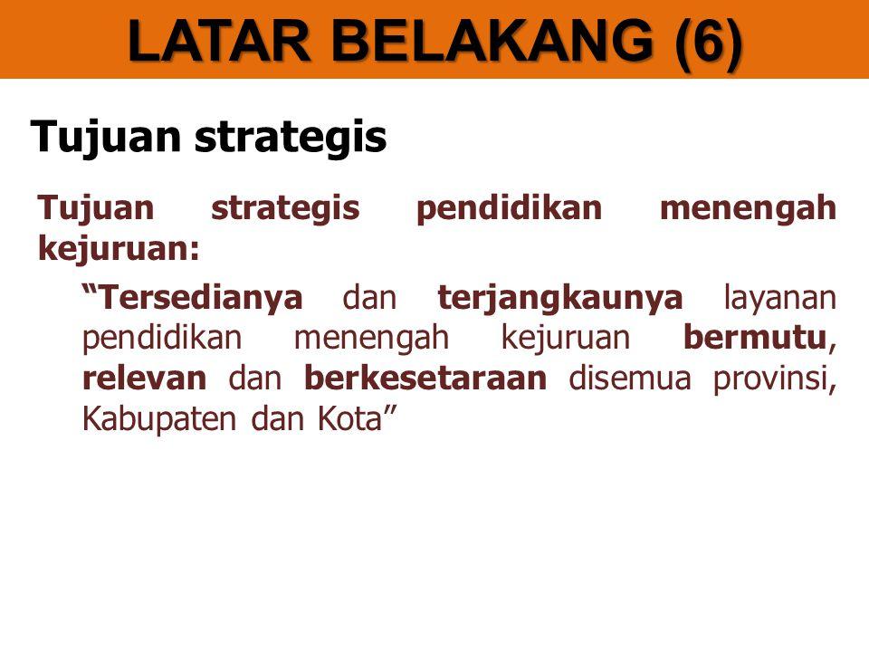 LATAR BELAKANG (6) Tujuan strategis