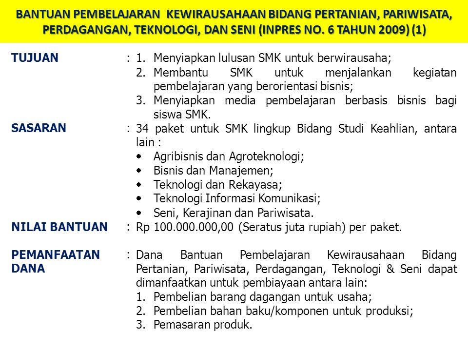 BANTUAN PEMBELAJARAN KEWIRAUSAHAAN BIDANG PERTANIAN, PARIWISATA, PERDAGANGAN, TEKNOLOGI, DAN SENI (INPRES NO. 6 TAHUN 2009) (1)