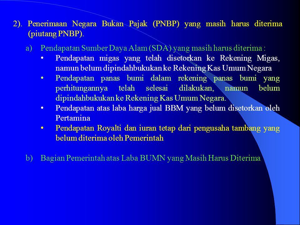 2). Penerimaan Negara Bukan Pajak (PNBP) yang masih harus diterima (piutang PNBP).