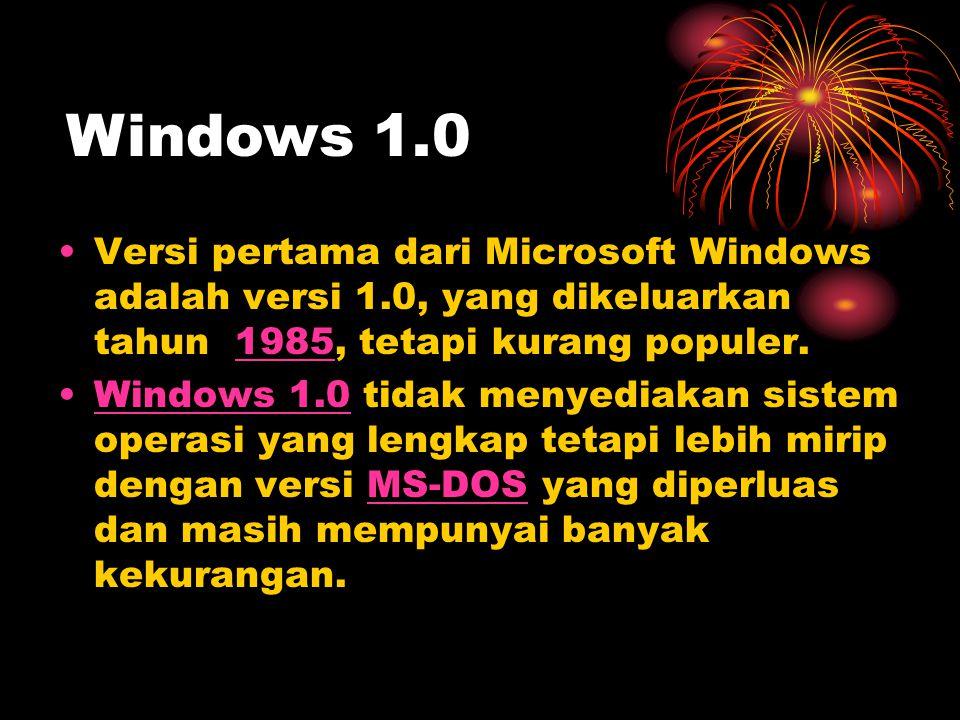 Windows 1.0 Versi pertama dari Microsoft Windows adalah versi 1.0, yang dikeluarkan tahun 1985, tetapi kurang populer.