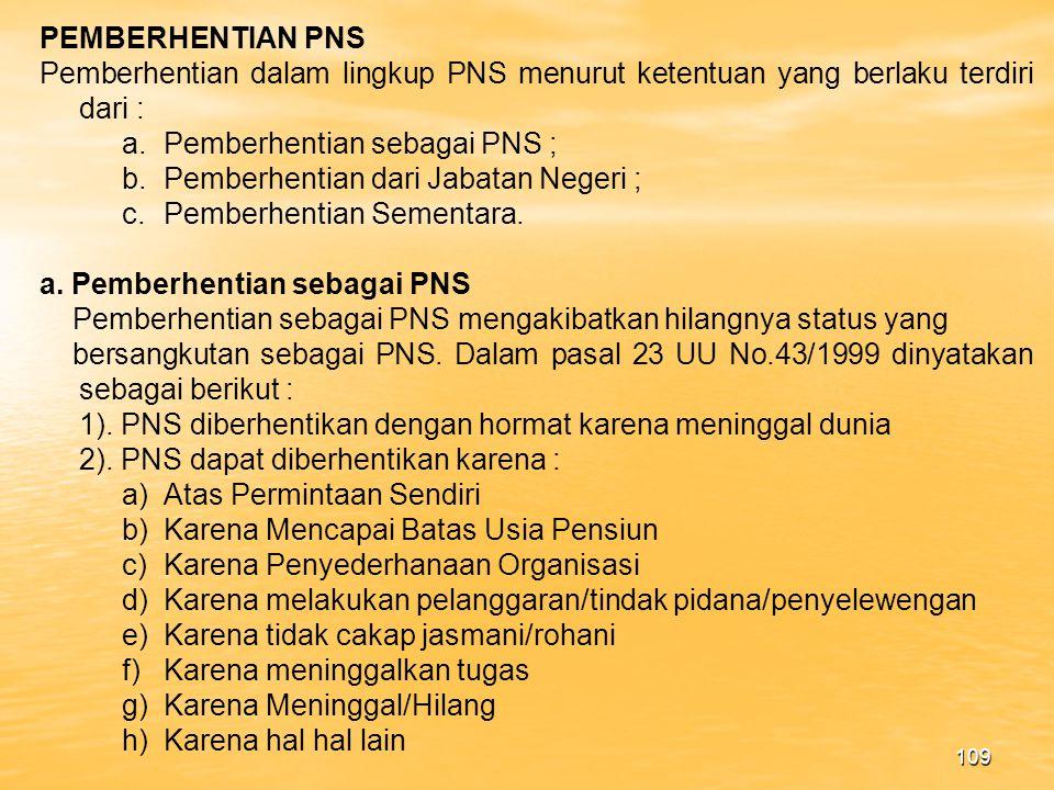 PEMBERHENTIAN PNS Pemberhentian dalam lingkup PNS menurut ketentuan yang berlaku terdiri dari : Pemberhentian sebagai PNS ;