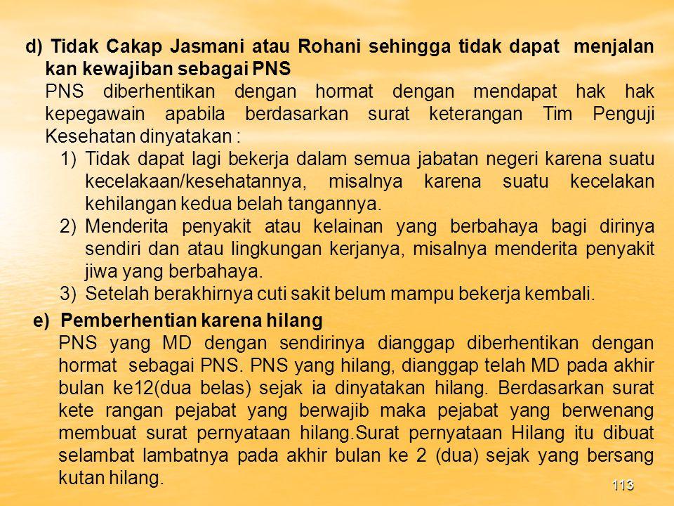 d) Tidak Cakap Jasmani atau Rohani sehingga tidak dapat menjalan kan kewajiban sebagai PNS