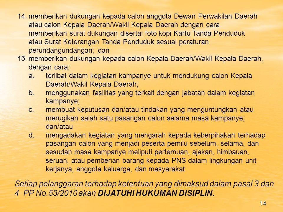 14. memberikan dukungan kepada calon anggota Dewan Perwakilan Daerah