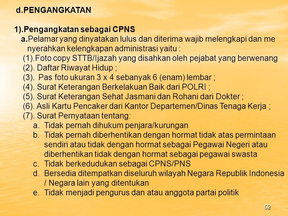 d.PENGANGKATAN 1).Pengangkatan sebagai CPNS. a.Pelamar yang dinyatakan lulus dan diterima wajib melengkapi dan me.