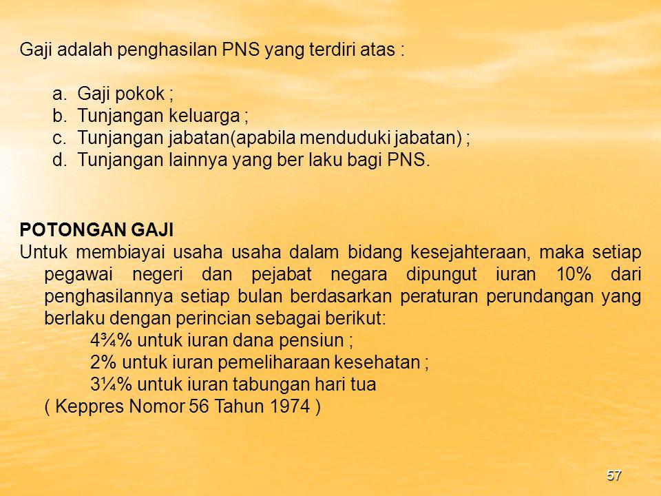 Gaji adalah penghasilan PNS yang terdiri atas :