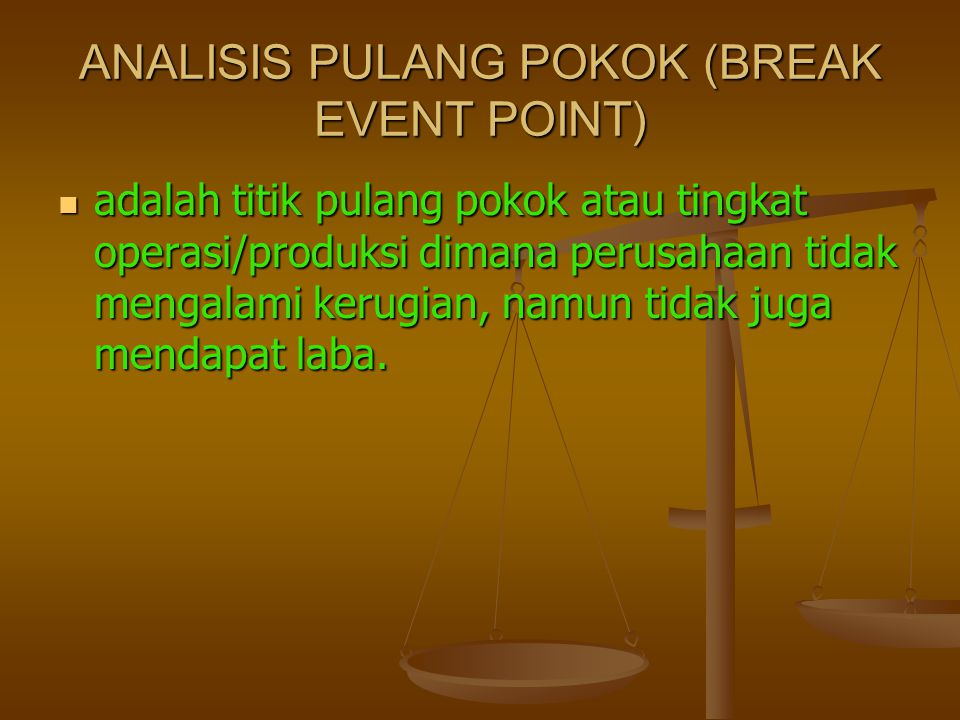 ANALISIS PULANG POKOK (BREAK EVENT POINT)