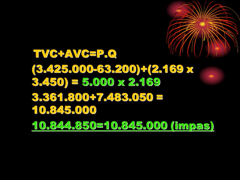 TVC+AVC=P.Q (3.425.000-63.200)+(2.169 x 3.450) = 5.000 x 2.169.