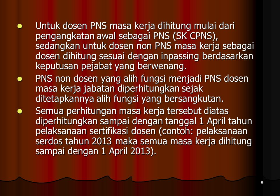 Untuk dosen PNS masa kerja dihitung mulai dari pengangkatan awal sebagai PNS (SK CPNS), sedangkan untuk dosen non PNS masa kerja sebagai dosen dihitung sesuai dengan inpassing berdasarkan keputusan pejabat yang berwenang.