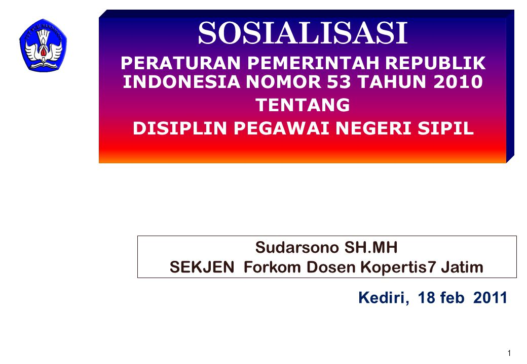 SOSIALISASI PERATURAN PEMERINTAH REPUBLIK INDONESIA NOMOR 53 TAHUN 2010. TENTANG. DISIPLIN PEGAWAI NEGERI SIPIL.