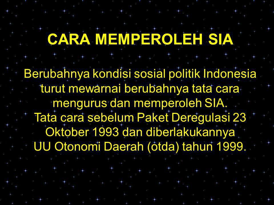 CARA MEMPEROLEH SIA Berubahnya kondisi sosial politik Indonesia turut mewarnai berubahnya tata cara mengurus dan memperoleh SIA.
