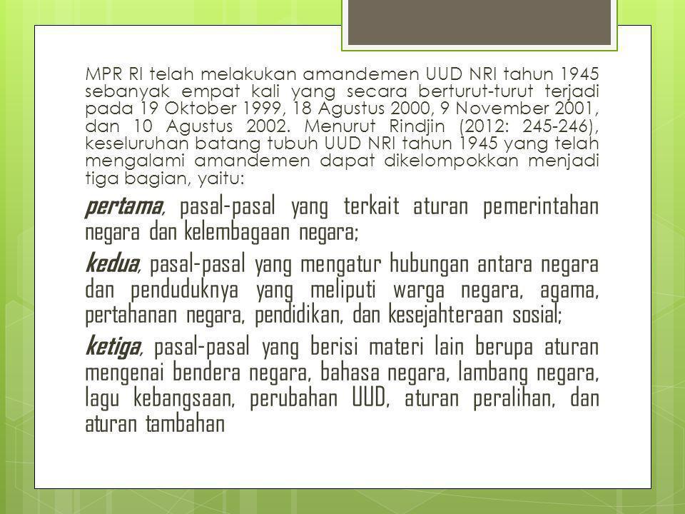 MPR RI telah melakukan amandemen UUD NRI tahun 1945 sebanyak empat kali yang secara berturut-turut terjadi pada 19 Oktober 1999, 18 Agustus 2000, 9 November 2001, dan 10 Agustus 2002. Menurut Rindjin (2012: 245-246), keseluruhan batang tubuh UUD NRI tahun 1945 yang telah mengalami amandemen dapat dikelompokkan menjadi tiga bagian, yaitu:
