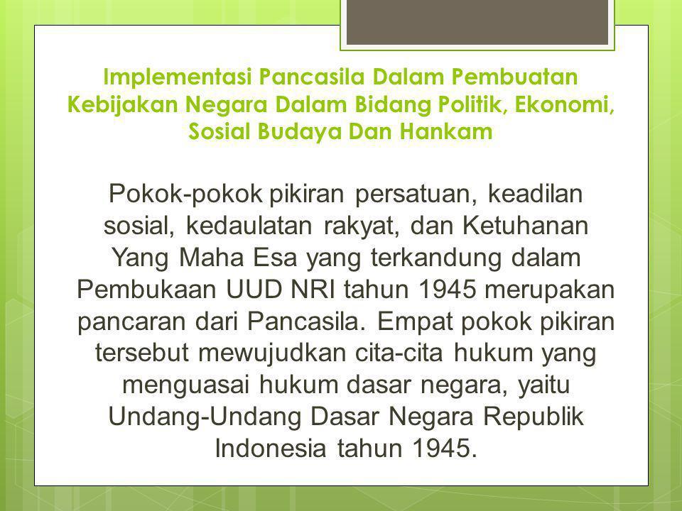 Implementasi Pancasila Dalam Pembuatan Kebijakan Negara Dalam Bidang Politik, Ekonomi, Sosial Budaya Dan Hankam