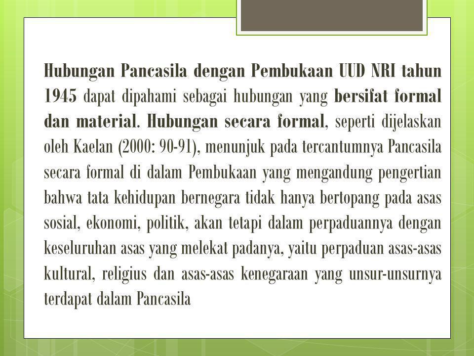 Hubungan Pancasila dengan Pembukaan UUD NRI tahun 1945 dapat dipahami sebagai hubungan yang bersifat formal dan material.