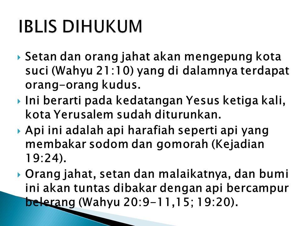 IBLIS DIHUKUM Setan dan orang jahat akan mengepung kota suci (Wahyu 21:10) yang di dalamnya terdapat orang-orang kudus.