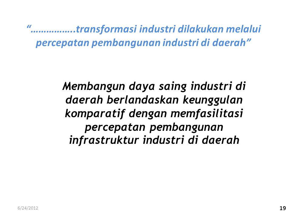 ……………..transformasi industri dilakukan melalui percepatan pembangunan industri di daerah