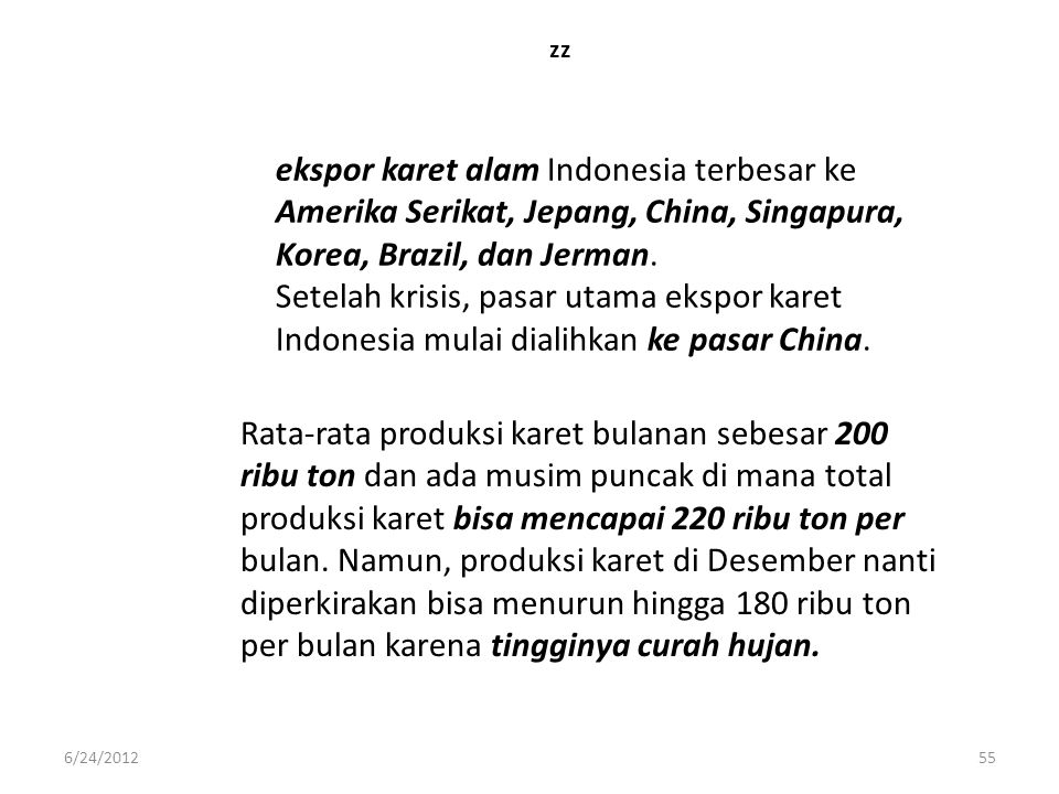 zz ekspor karet alam Indonesia terbesar ke Amerika Serikat, Jepang, China, Singapura, Korea, Brazil, dan Jerman.