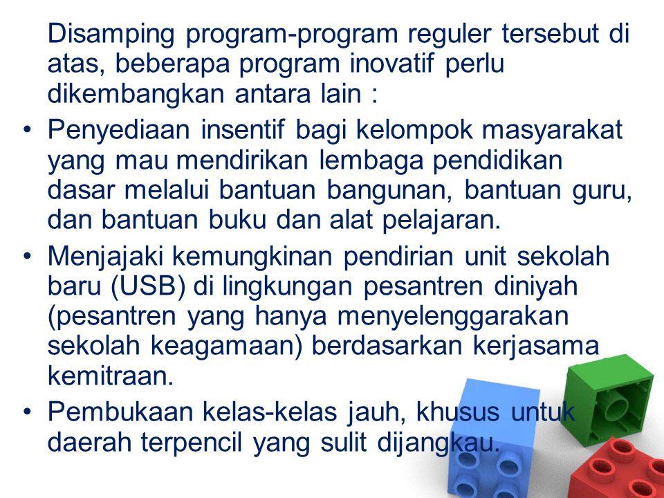 Disamping program-program reguler tersebut di atas, beberapa program inovatif perlu dikembangkan antara lain :